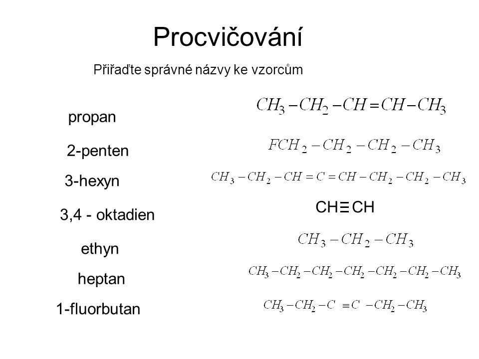 Procvičování Přiřaďte správné názvy ke vzorcům propan 2-penten 3-hexyn 3,4 - oktadien ethyn heptan 1-fluorbutan CH