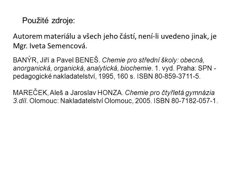 Použité zdroje: Autorem materiálu a všech jeho částí, není-li uvedeno jinak, je Mgr. Iveta Semencová. BANÝR, Jiří a Pavel BENEŠ. Chemie pro střední šk