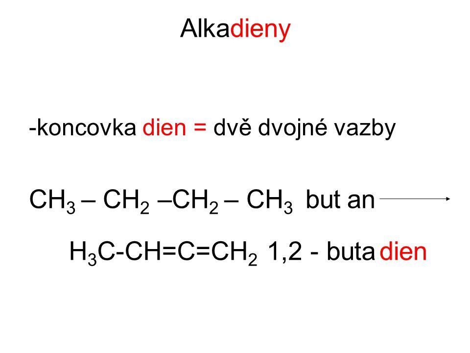 Alkadieny -koncovka dien = dvě dvojné vazby CH 3 – CH 2 –CH 2 – CH 3 butan H 3 C-CH=C=CH 2 1,2 - butadien