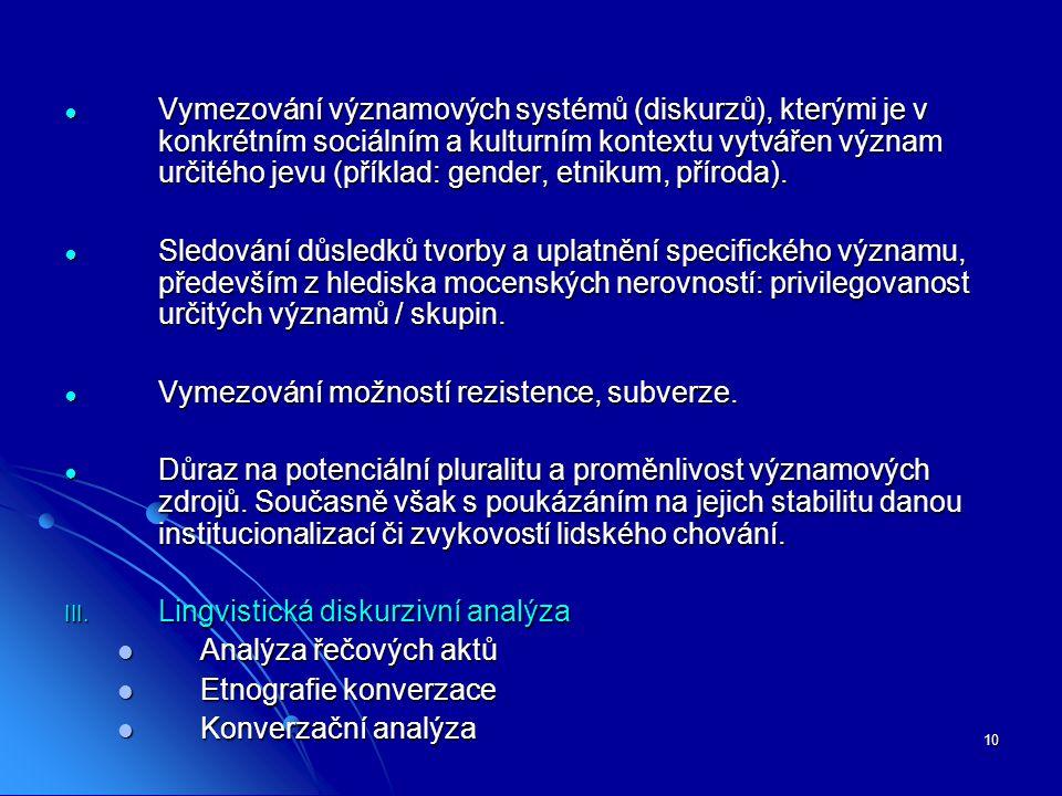 10 ● Vymezování významových systémů (diskurzů), kterými je v konkrétním sociálním a kulturním kontextu vytvářen význam určitého jevu (příklad: gender,