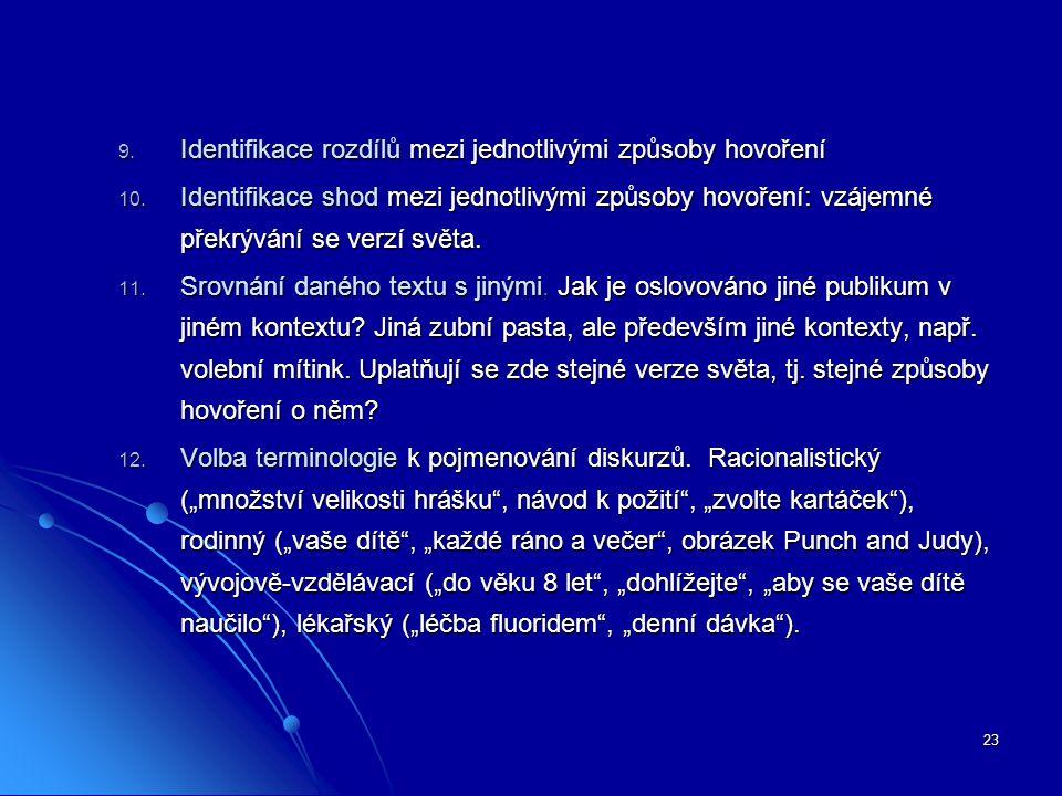 23 9. Identifikace rozdílů mezi jednotlivými způsoby hovoření 10. Identifikace shod mezi jednotlivými způsoby hovoření: vzájemné překrývání se verzí s