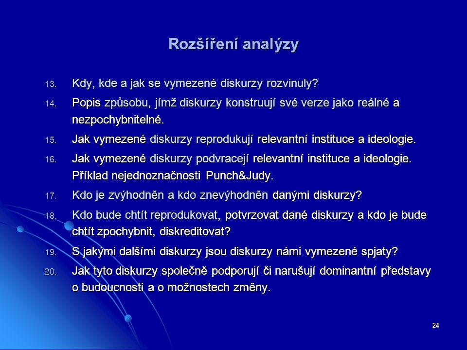 24 Rozšíření analýzy 13.Kdy, kde a jak se vymezené diskurzy rozvinuly.