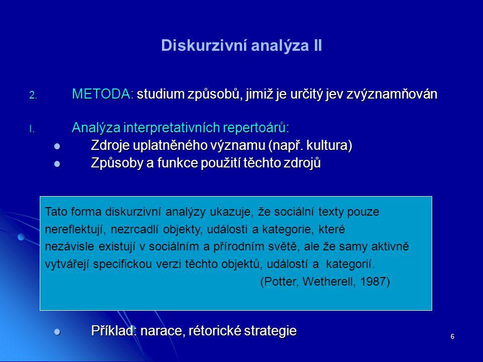 6 Diskurzivní analýza II 2. METODA: studium způsobů, jimiž je určitý jev zvýznamňován I. Analýza interpretativních repertoárů: Zdroje uplatněného význ