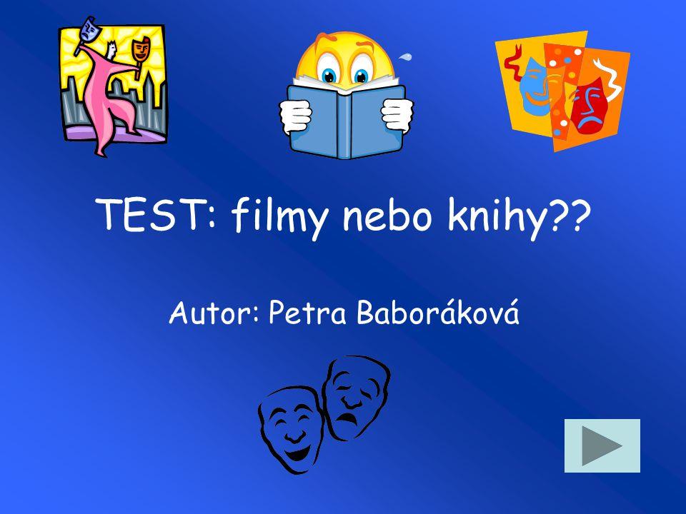TEST: filmy nebo knihy?? Autor: Petra Baboráková