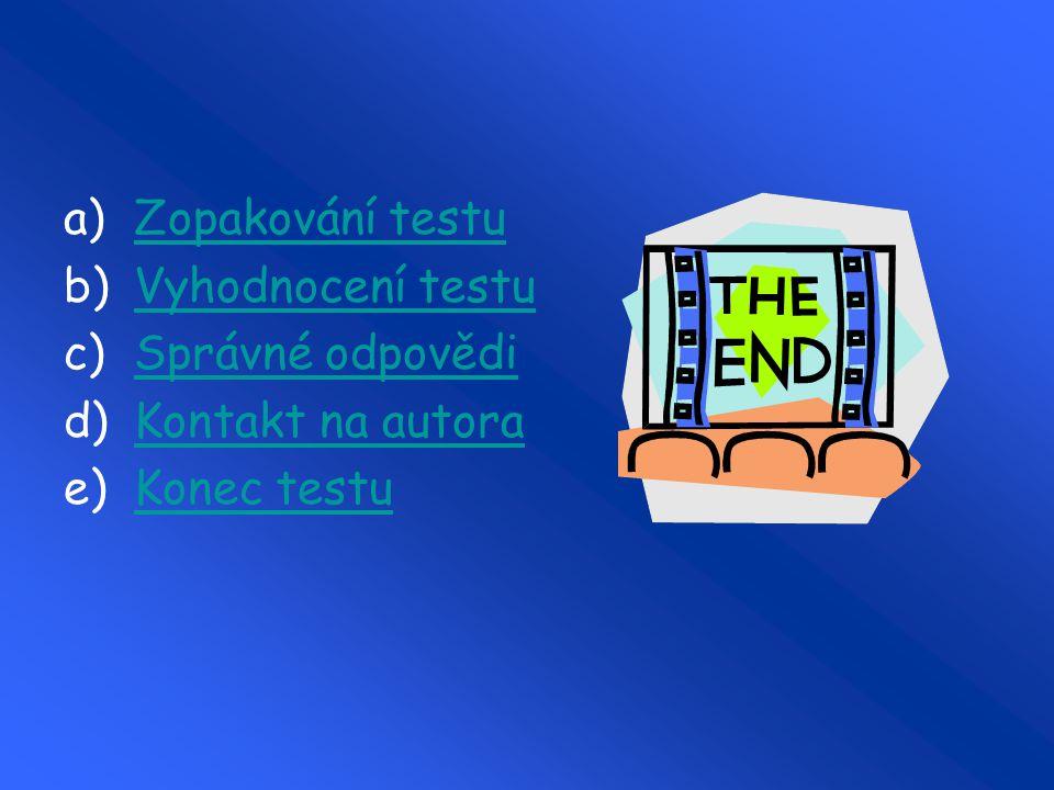 a)Zopakování testuZopakování testu b)Vyhodnocení testuVyhodnocení testu c)Správné odpovědiSprávné odpovědi d)Kontakt na autoraKontakt na autora e)Konec testuKonec testu