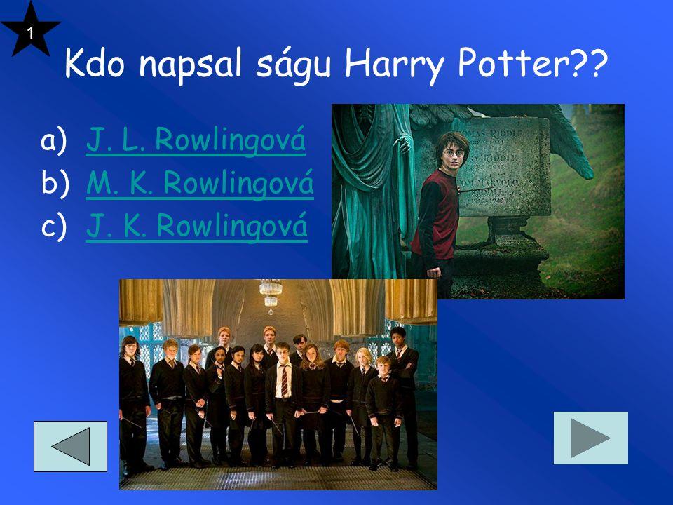 Kdo napsal ságu Harry Potter?.a)J. L. RowlingováJ.