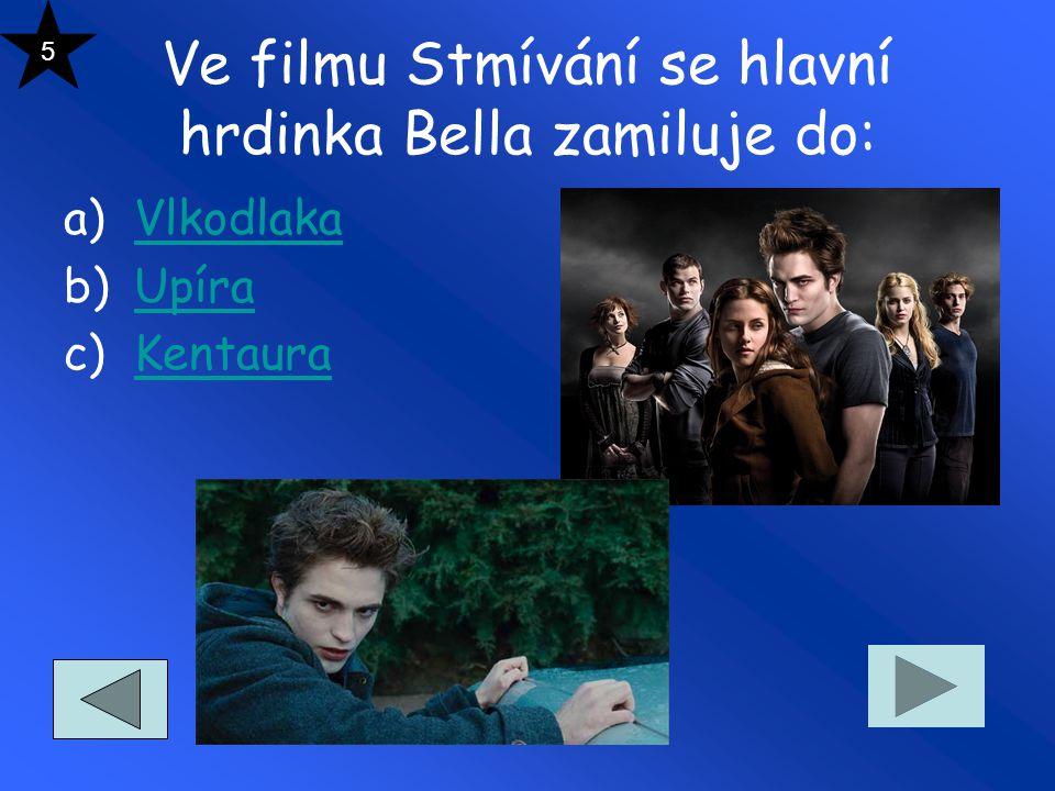 Ve filmu Stmívání se hlavní hrdinka Bella zamiluje do: a)VlkodlakaVlkodlaka b)UpíraUpíra c)KentauraKentaura 5