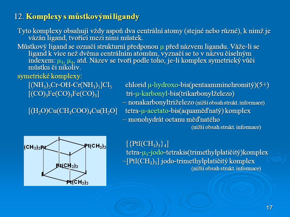 18 Složitější struktury Názvy složitějších struktur se tvoří pomocí polohových indexů (lokantů).