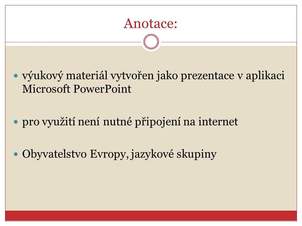 Anotace: výukový materiál vytvořen jako prezentace v aplikaci Microsoft PowerPoint pro využití není nutné připojení na internet Obyvatelstvo Evropy, jazykové skupiny