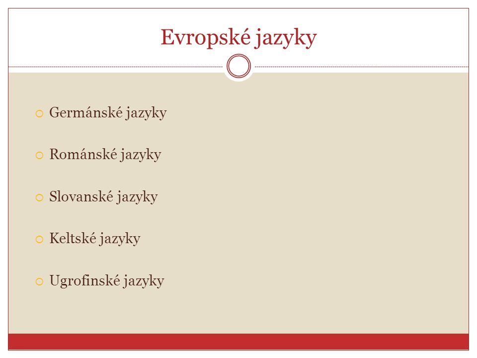 Evropské jazyky  Germánské jazyky  Románské jazyky  Slovanské jazyky  Keltské jazyky  Ugrofinské jazyky