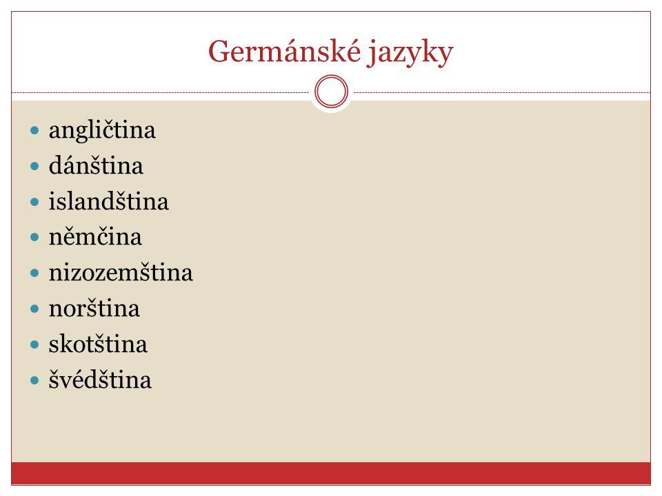 Germánské jazyky angličtina dánština islandština němčina nizozemština norština skotština švédština