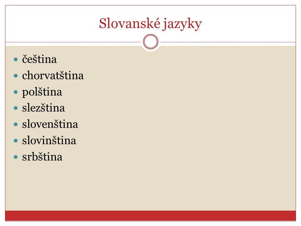 Slovanské jazyky čeština chorvatština polština slezština slovenština slovinština srbština