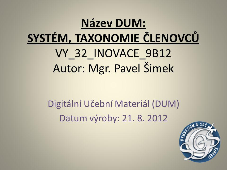 Název DUM: SYSTÉM, TAXONOMIE ČLENOVCŮ VY_32_INOVACE_9B12 Autor: Mgr. Pavel Šimek Digitální Učební Materiál (DUM) Datum výroby: 21. 8. 2012