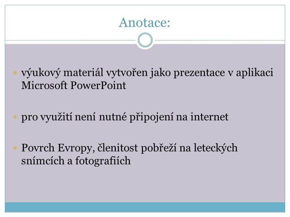 Anotace: výukový materiál vytvořen jako prezentace v aplikaci Microsoft PowerPoint pro využití není nutné připojení na internet Povrch Evropy, členito