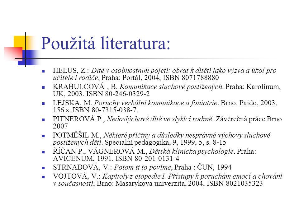 Použitá literatura: HELUS, Z.: Dítě v osobnostním pojetí: obrat k dítěti jako výzva a úkol pro učitele i rodiče, Praha: Portál, 2004, ISBN 8071788880