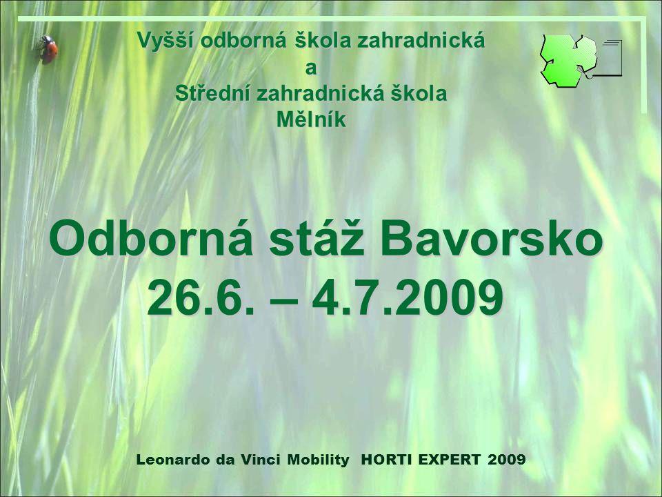 Vyšší odborná škola zahradnická a Střední zahradnická škola Mělník Odborná stáž Bavorsko 26.6. – 4.7.2009 Leonardo da Vinci Mobility HORTI EXPERT 2009