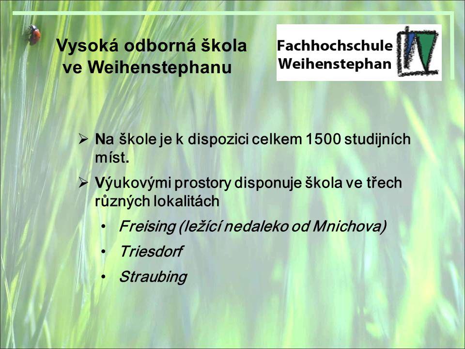 Vysoká odborná škola ve Weihenstephanu  N a škole je k dispozici celkem 1500 studijních míst.  V ýukovými prostory disponuje škola ve třech různých