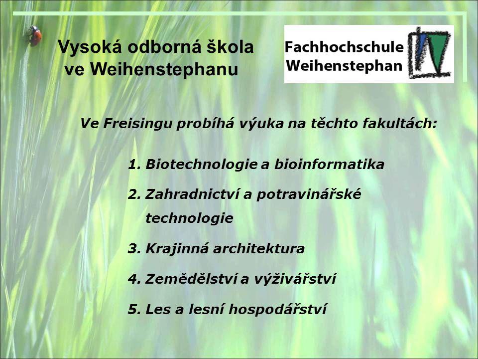 Vysoká odborná škola ve Weihenstephanu Ve Freisingu probíhá výuka na těchto fakultách: 1.Biotechnologie a bioinformatika 2.Zahradnictví a potravinářské technologie 3.Krajinná architektura 4.Zemědělství a výživářství 5.Les a lesní hospodářství