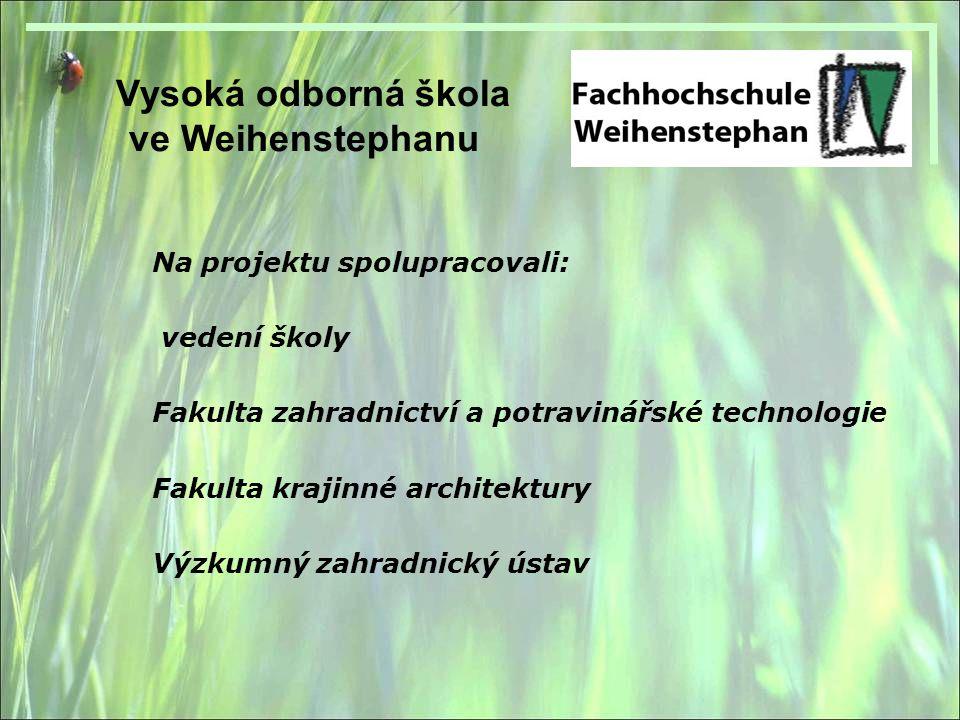 Vysoká odborná škola ve Weihenstephanu Na projektu spolupracovali: vedení školy Fakulta zahradnictví a potravinářské technologie Fakulta krajinné architektury Výzkumný zahradnický ústav
