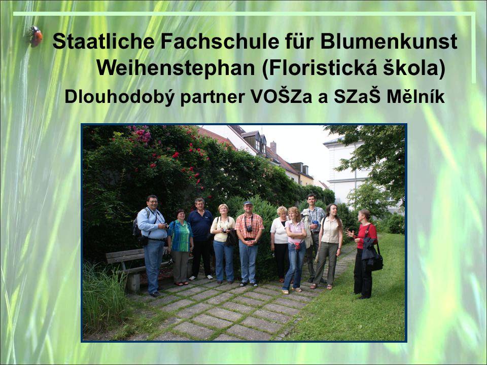 Staatliche Fachschule für Blumenkunst Weihenstephan (Floristická škola) Dlouhodobý partner VOŠZa a SZaŠ Mělník