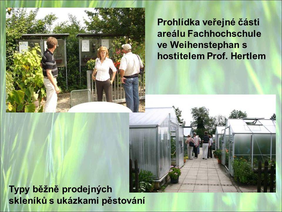 Prohlídka veřejné části areálu Fachhochschule ve Weihenstephan s hostitelem Prof. Hertlem Typy běžně prodejných skleníků s ukázkami pěstování