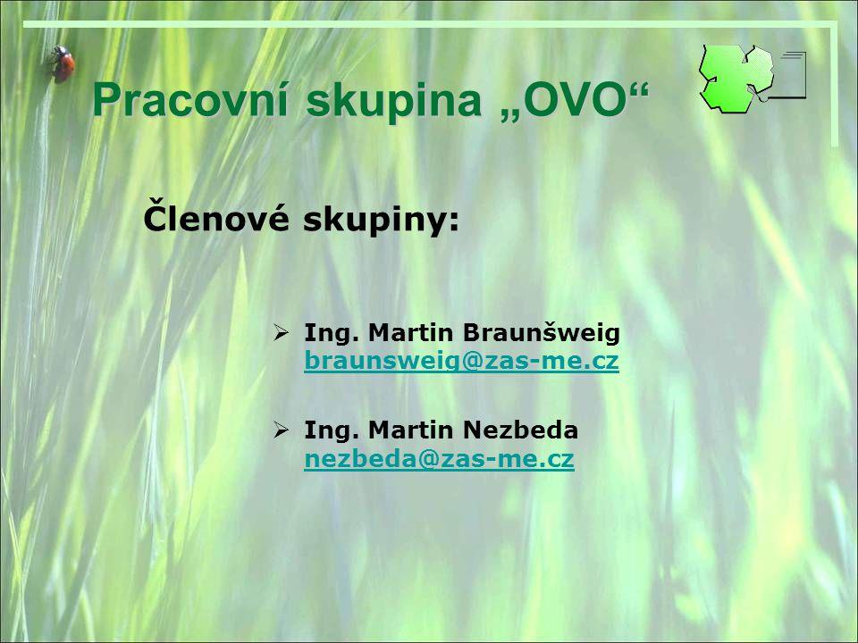 "Pracovní skupina ""OVO Členové skupiny: IIng.Martin Braunšweig braunsweig@zas-me.cz IIng."