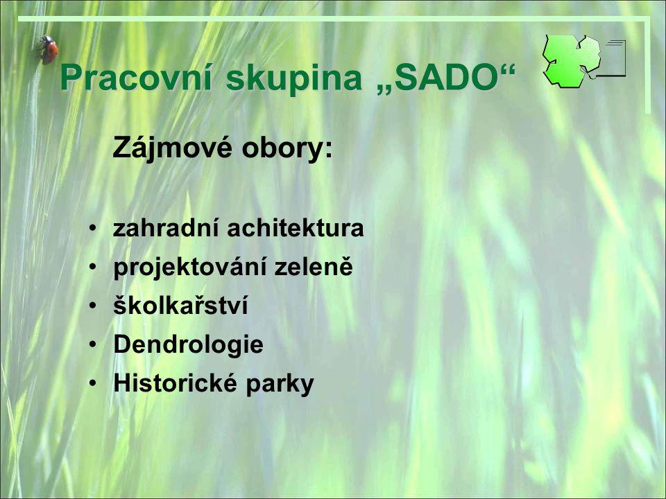 """Pracovní skupina """"SADO"""" Zájmové obory: zahradní achitektura projektování zeleně školkařství Dendrologie Historické parky"""