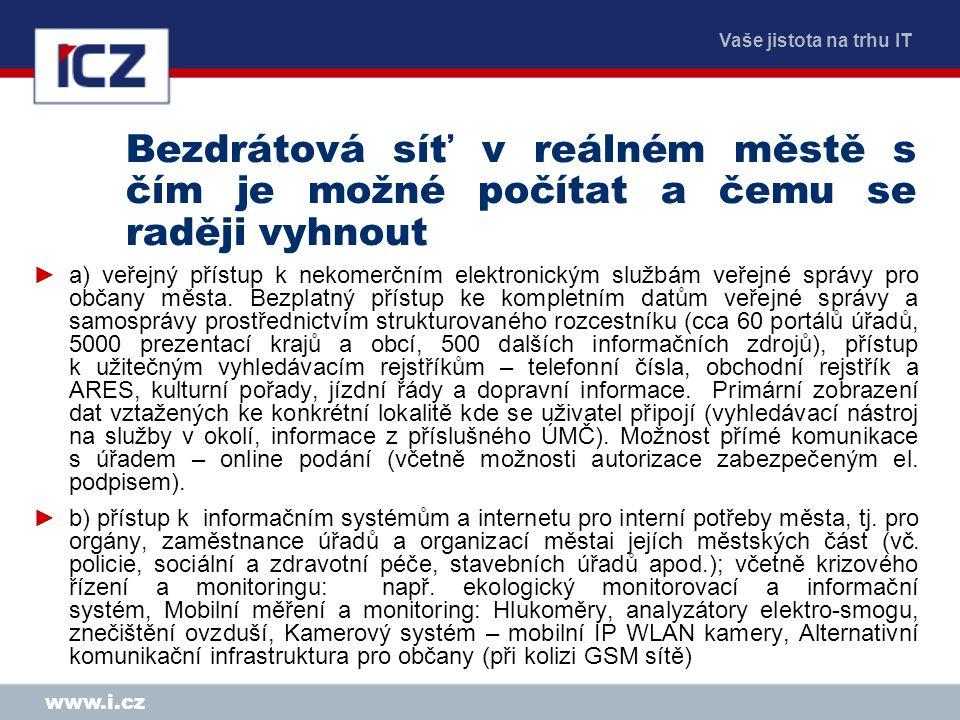 Vaše jistota na trhu IT www.i.cz Bezdrátová síť v reálném městě s čím je možné počítat a čemu se raději vyhnout ►a) veřejný přístup k nekomerčním elektronickým službám veřejné správy pro občany města.