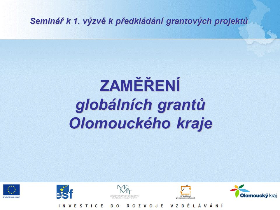 ZAMĚŘENÍ globálních grantů Olomouckého kraje Seminář k 1. výzvě k předkládání grantových projektů