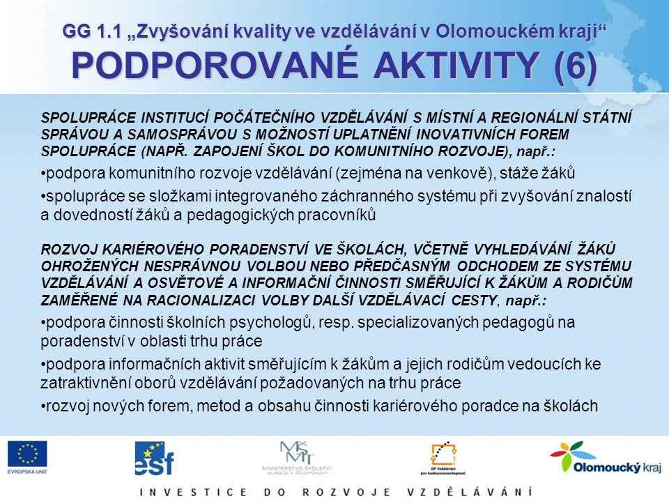 """GG 1.1 """"Zvyšování kvality ve vzdělávání v Olomouckém kraji PODPOROVANÉ AKTIVITY (6) SPOLUPRÁCE INSTITUCÍ POČÁTEČNÍHO VZDĚLÁVÁNÍ S MÍSTNÍ A REGIONÁLNÍ STÁTNÍ SPRÁVOU A SAMOSPRÁVOU S MOŽNOSTÍ UPLATNĚNÍ INOVATIVNÍCH FOREM SPOLUPRÁCE (NAPŘ."""