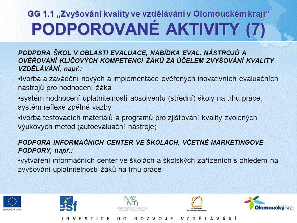 """GG 1.1 """"Zvyšování kvality ve vzdělávání v Olomouckém kraji"""" PODPOROVANÉ AKTIVITY (7) PODPORA ŠKOL V OBLASTI EVALUACE, NABÍDKA EVAL. NÁSTROJŮ A OVĚŘOVÁ"""