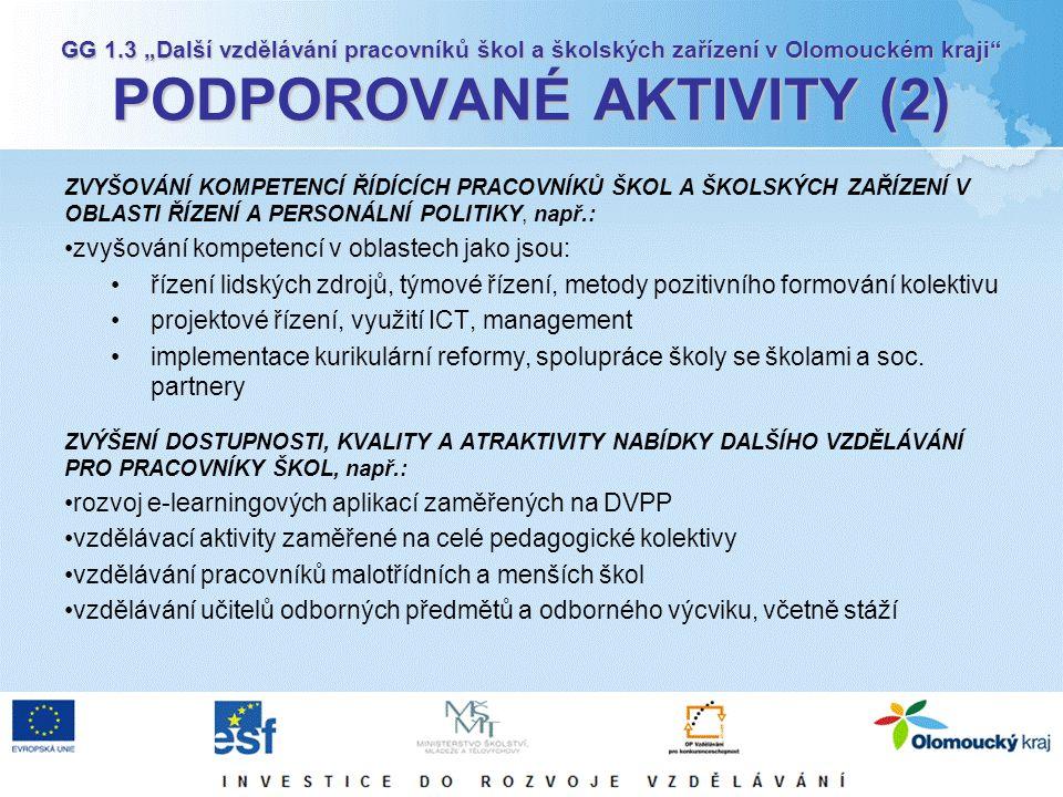 """GG 1.3 """"Další vzdělávání pracovníků škol a školských zařízení v Olomouckém kraji PODPOROVANÉ AKTIVITY (2) ZVYŠOVÁNÍ KOMPETENCÍ ŘÍDÍCÍCH PRACOVNÍKŮ ŠKOL A ŠKOLSKÝCH ZAŘÍZENÍ V OBLASTI ŘÍZENÍ A PERSONÁLNÍ POLITIKY, např.: zvyšování kompetencí v oblastech jako jsou: řízení lidských zdrojů, týmové řízení, metody pozitivního formování kolektivu projektové řízení, využití ICT, management implementace kurikulární reformy, spolupráce školy se školami a soc."""