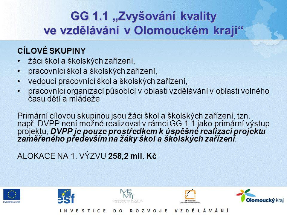 """GG 1.1 """"Zvyšování kvality ve vzdělávání v Olomouckém kraji"""" CÍLOVÉ SKUPINY žáci škol a školských zařízení, pracovníci škol a školských zařízení, vedou"""