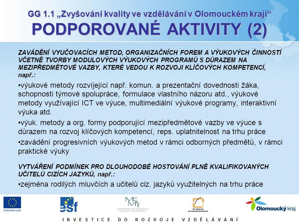 """GG 1.1 """"Zvyšování kvality ve vzdělávání v Olomouckém kraji PODPOROVANÉ AKTIVITY (2) ZAVÁDĚNÍ VYUČOVACÍCH METOD, ORGANIZAČNÍCH FOREM A VÝUKOVÝCH ČINNOSTÍ VČETNĚ TVORBY MODULOVÝCH VÝUKOVÝCH PROGRAMŮ S DŮRAZEM NA MEZIPŘEDMĚTOVÉ VAZBY, KTERÉ VEDOU K ROZVOJI KLÍČOVÝCH KOMPETENCÍ, např.: výukové metody rozvíjející např."""