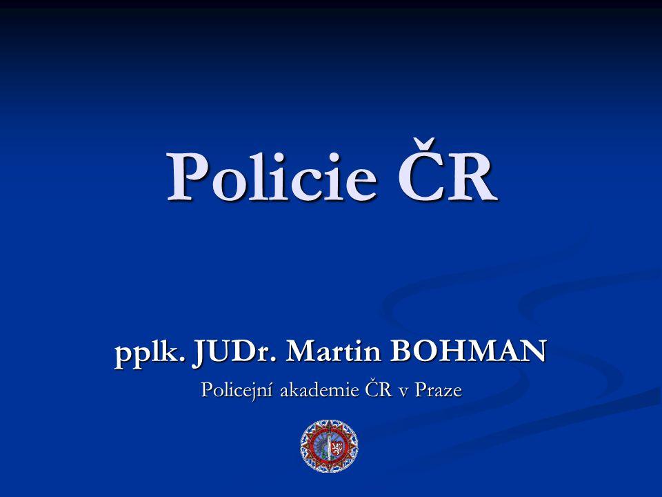Policie ČR pplk. JUDr. Martin BOHMAN Policejní akademie ČR v Praze