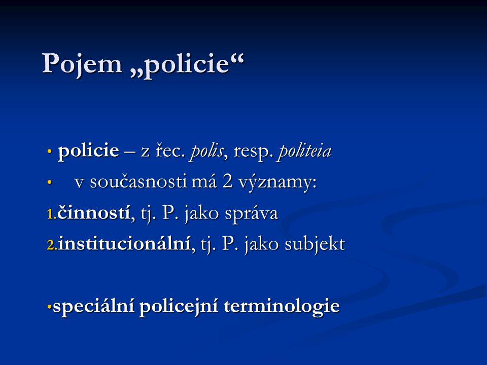 """Pojem """"policie"""" policie – z řec. polis, resp. politeia policie – z řec. polis, resp. politeia v současnosti má 2 významy: v současnosti má 2 významy:"""