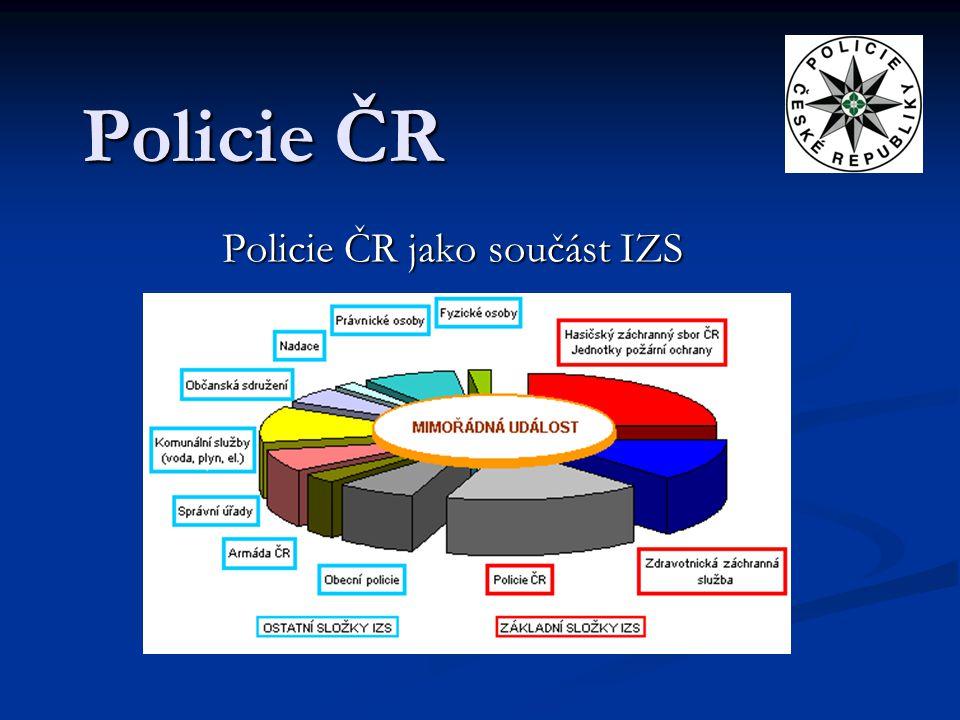 Policie ČR Policie ČR jako součást IZS