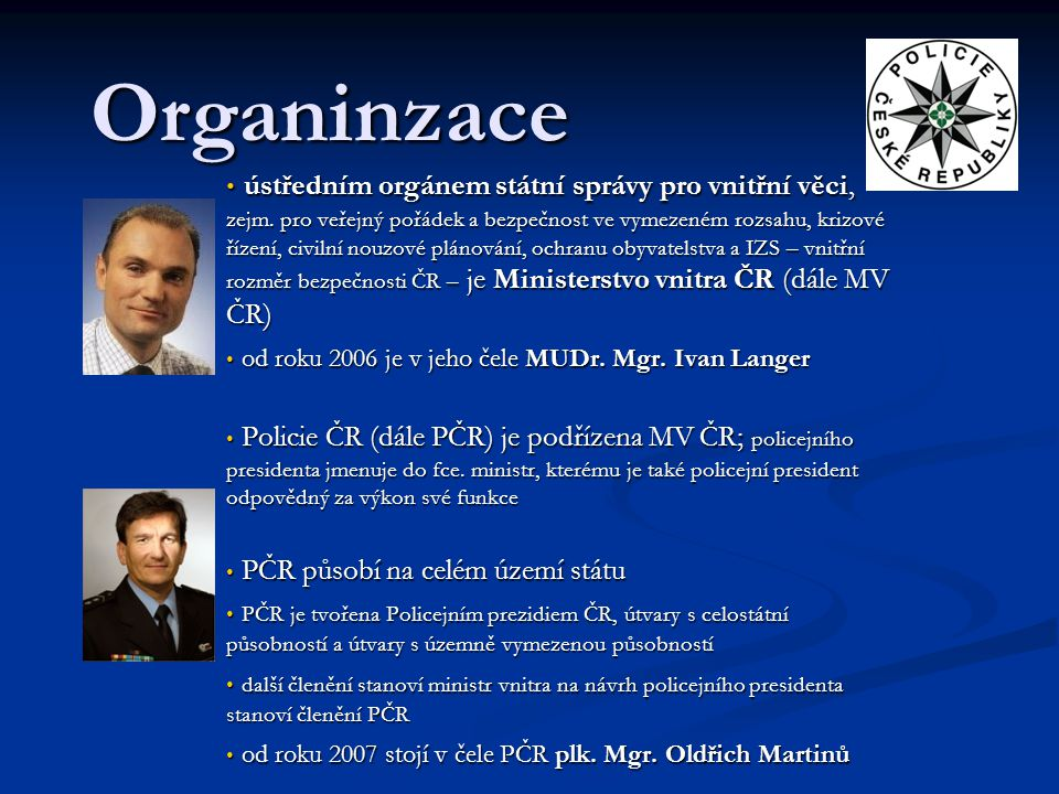 Organinzace ústředním orgánem státní správy pro vnitřní věci, zejm. pro veřejný pořádek a bezpečnost ve vymezeném rozsahu, krizové řízení, civilní nou