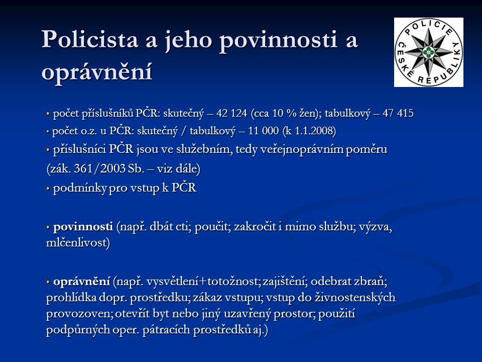 Policista a jeho povinnosti a oprávnění počet příslušníků PČR: skutečný – 42 124 (cca 10 % žen); tabulkový – 47 415 počet příslušníků PČR: skutečný –