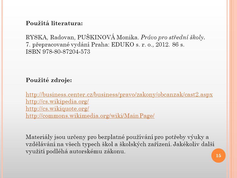 Použitá literatura: RYSKA, Radovan, PUŠKINOVÁ Monika. Právo pro střední školy. 7. přepracované vydání Praha: EDUKO s. r. o., 2012. 86 s. ISBN 978-80-8