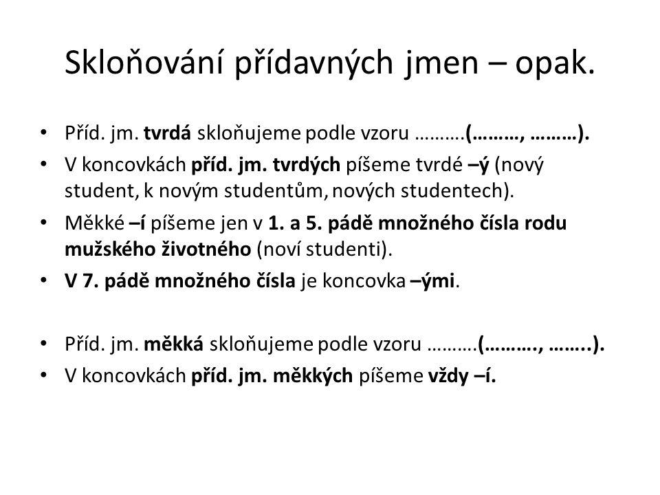 Skloňování přídavných jmen – opak.Příd. jm. tvrdá skloňujeme podle vzoru ……….(………, ………).