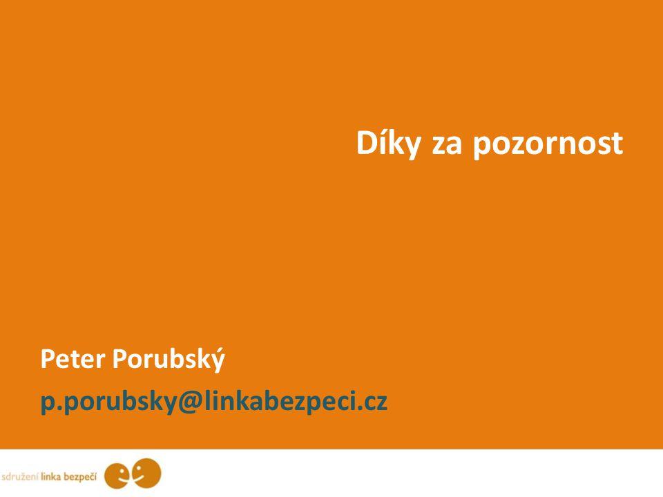 Díky za pozornost Peter Porubský p.porubsky@linkabezpeci.cz