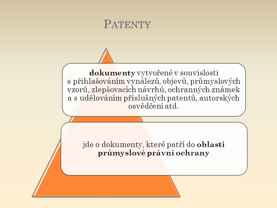 PATENTY vznik práva přednosti patentování patentový spis, průmyslový vzor, ochranná známka patentová literatura je vysoká uvádí dosud nezveřejněné údaje, nové informace informační hodnota patentu dokument o udělení patentu, kterým se uznává předmět přihlášky za vynález (za průmyslový vzor) stvrzuje autorství a právo přednosti k vynálezu patentová listina