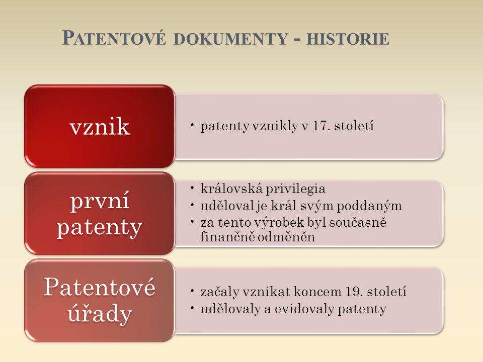 P ATENTOVÉ DOKUMENTY - HISTORIE patenty vznikly v 17. století vznik královská privilegia uděloval je král svým poddaným za tento výrobek byl současně