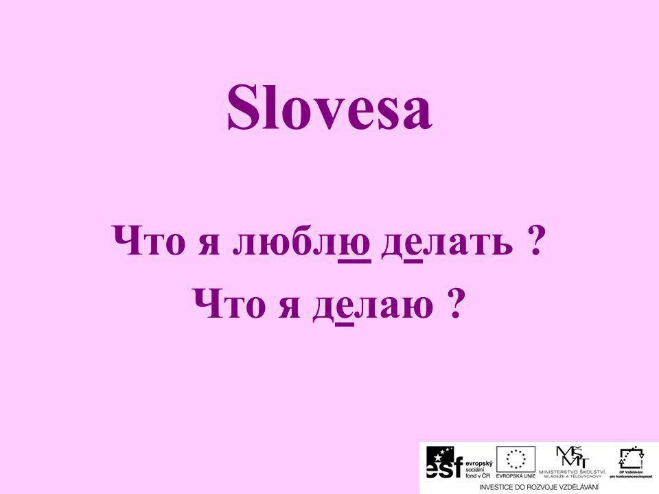Slovesa Что я люблю делать ? Что я делаю ?