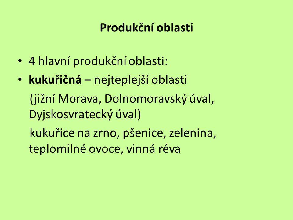 Produkční oblasti 4 hlavní produkční oblasti: kukuřičná – nejteplejší oblasti (jižní Morava, Dolnomoravský úval, Dyjskosvratecký úval) kukuřice na zrn
