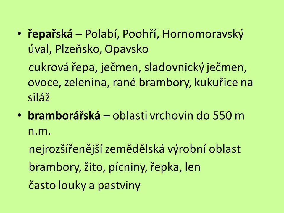 řepařská – Polabí, Poohří, Hornomoravský úval, Plzeňsko, Opavsko cukrová řepa, ječmen, sladovnický ječmen, ovoce, zelenina, rané brambory, kukuřice na