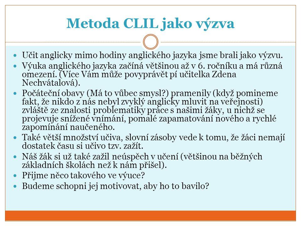 Metoda CLIL jako výzva Učit anglicky mimo hodiny anglického jazyka jsme brali jako výzvu.