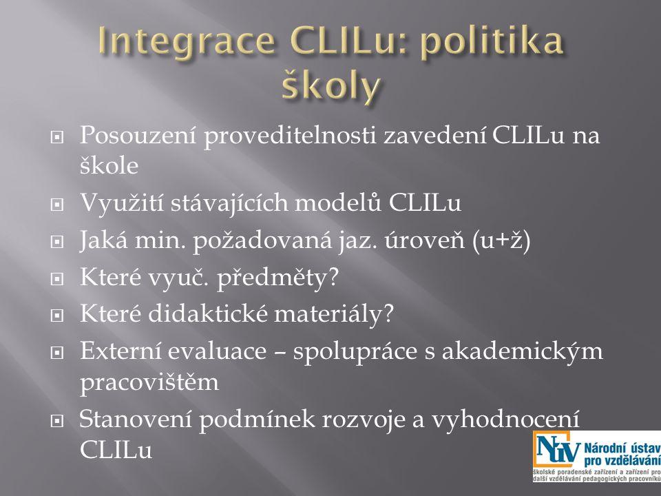  Posouzení proveditelnosti zavedení CLILu na škole  Využití stávajících modelů CLILu  Jaká min.