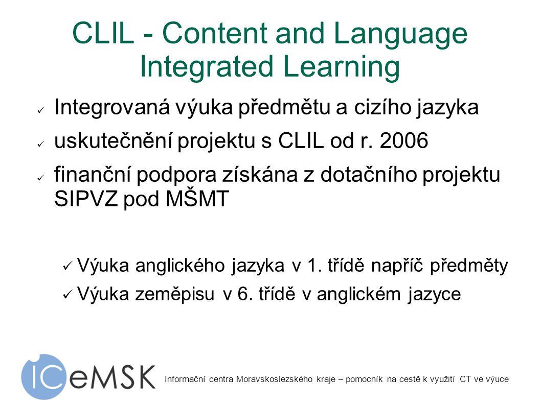 Informační centra Moravskoslezského kraje – pomocník na cestě k využití CT ve výuce CLIL - Content and Language Integrated Learning Integrovaná výuka předmětu a cizího jazyka uskutečnění projektu s CLIL od r.